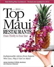 Top Maui Restaurants 2012:  Independent Advice from Experts Who Live, Play & Eat on Maui