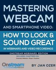 Mastering Webcam and Smartphone Video:  Onstream Webinars Edition