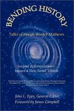 Bending History:  Vol II Societal Reformulation-Toward a New Social Vehicle