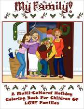 My Family:  A Multi-Cultural Holiday Coloring Book for Children of LGBT Families!