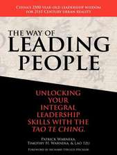 The Way of Leading People:  Unlocking Your Integral Leadership Skills with the Tao Te Ching