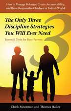 Only Three Discipline Strategies You Will Ever Need: Essential Tools for Busy Parents