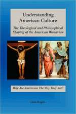 Understanding American Culture:  The Theological and Philosophical Shaping of the American Worldview