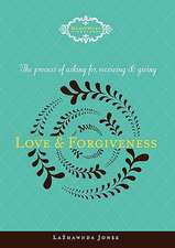 The Process of Asking For, Receiving and Giving Love & Forgiveness