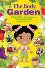 The Body Garden Book:  A Superfood Hero's Guide to Become a Superkid