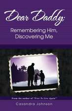 Dear Daddy:  Remembering Him, Discovering Me