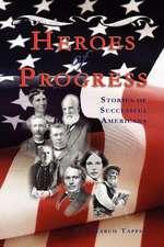 Heroes of Progress:  Stories of Successful Americans