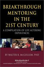 Breakthrough Mentoring in the 21st Century:  A Compilation of Life Altering Experiences