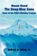 Mount Hood the Deep Blue Zone Story of the 2006 Climbing Tragedy