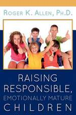Raising Responsible, Emotionally Mature Children:  Living from the Inside Out