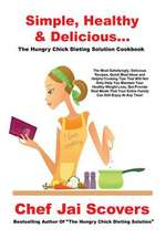 Simple, Healthy & Delicious... the Hungry Chick Dieting Solution Cookbook:  A Director's Cut on Filmmaking