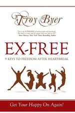 Ex-Free:  9 Keys to Freedom After Heartbreak