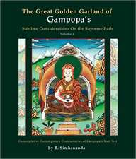 The Great Golden Garland of Gampopa's Sublime Considerations on the Supreme Path, Volume 2:  A Modern, Liberal Version of Gampopa's Root Text with Cont