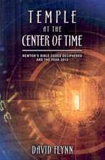 Temple at the Center of Time:  Newton's Bible Codex Deciphered and the Year 2012
