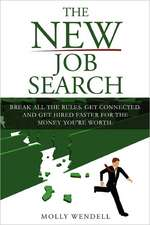 The New Job Search:  Break All the Rules. Get Connected. and Get Hired Faster for the Money You're Worth.