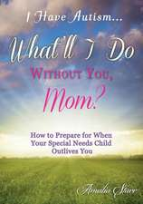 I Have Autism...What'll I Do Without You, Mom?