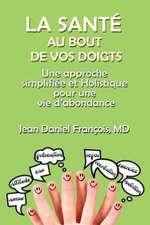 La Sante Au Bout de Vos Doigts:  A Simplified and Holistic Approach for a Healthy & Abundant Life