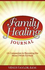 Family Healing Journal:  A Companion to Becoming the Mom I Wish I'd Had