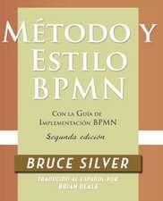 Metodo y Estilo Bpmn, Segunda Edicion, Con La Guia de Implementacion Bpmn