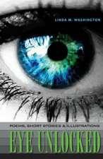 Eye Unlocked:  Poems, Short Stories and Illustrations