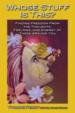 Whose Stuff Is This?:  Finding Freedom from the Negative Thoughts, Feelings, and Energy of Those Around You