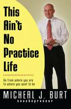This Ain't No Practice Life:  Go from Where You Are to Where You Want to Be