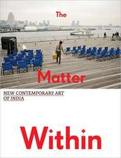 The Matter Within:  New Contemporary Art of India