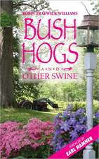 Bush Hogs and Other Swine:  The Land, the Family, the Legend