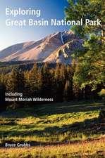Exploring Great Basin National Park:  Including Mount Moriah Wilderness