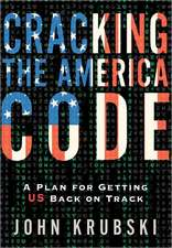 Cracking the America Code:  A Plan for Getting Us Back on Track