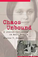 Chaos Unbound:  A Jewish Childhood in Nazi Berlin
