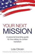 Your Next Mission:  A Personal Branding Guide for the Military-To-Civilian Transition.