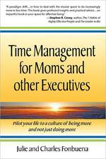 Time Management for Moms and Other Executives:  Pilot Your Life to a Culture of Being More and Not Just Doing More.