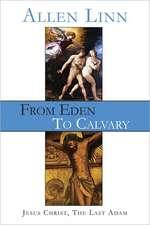 From Eden to Calvary:  Jesus Christ, the Last Adam
