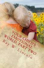 Your Child's Emotional World, Part Two:  Tools That Teach Intelligent Emotions