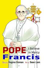 Pope Francis:  I Believe in Mercy