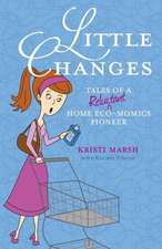 Little Changes:  Tales of a Reluctant Eco-Enthusiast
