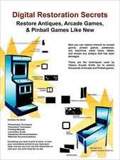 Digital Restoration Secrets: Restore Antiques, Arcade Games,& Pinball