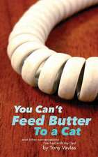 You Can't Feed Butter to a Cat