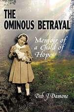 The Ominous Betrayal:  Memoir of a Child of Hope