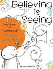 Believing Is Seeing:  31 Day Workbook