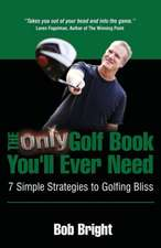 The Only Golf Book You'll Ever Need; 7 Simple Strategies to Golfing Bliss