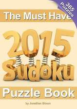 The Must Have 2015 Sudoku Puzzle Book:  365 Puzzle Daily Sudoku to Challenge You Every Day of the Year. 365 Sudoku Puzzles - 5 Difficulty Levels (Easy