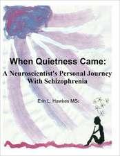 When Quietness Came:  A Neuroscientist's Personal Journey with Schizophrenia