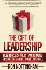 The Gift of Leadership: How to Coach Your Team to More Productive and Efficient Outcomes