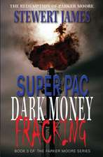 Super Pac Dark Money Fracking:  The Redemption of Parker Moore