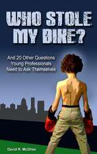 Who Stole My Bike?:  And 20 Other Questions Young Professionals Need to Ask Themselves