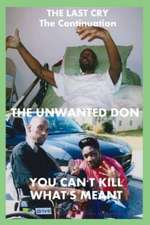 The Last Cry the Continuation the Unwanted Don