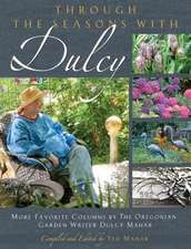 Through the Seasons with Dulcy:  More Favorite Columns by the Oregonian Garden Writer Dulcy Mahar