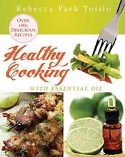 Healthy Cooking with Essential Oil:  How to Write and Deliver a Talk So You Get More Clients, Make More Money, and Become Famous in Your Niche as a Speaker